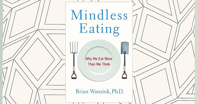 «Бездумное питание: почему мы едим больше, чем думаем»
